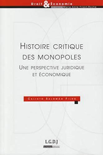 Histoire critique des monopoles (French Edition): Calixto Salomao Filho