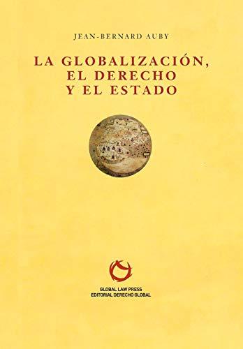 La Globalización, el Derecho y el Estado (Colección de Derecho Administrativo Global) (Spanish Edition) (9782275035772) by Jean-Bernard Auby