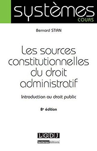 Les sources constitutionnelles du droit administratif : Introduction au droit public: Bernard Stirn
