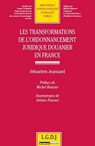 les transformations de l'ordonnancement juridique douanier en France: Sébastien Jeannard