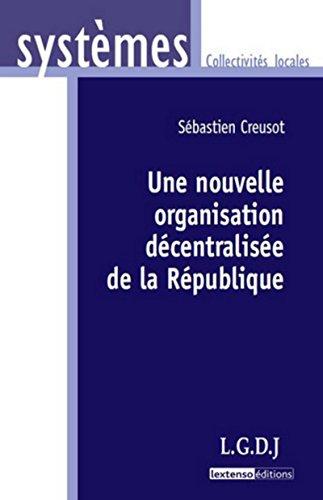 Une Nouvellle Organisation Decentralisee de la Republique: Creusot Sebastien