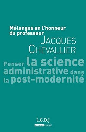 PENSER LA SCIENCE ADMINISTRATIVE DANS LA: CHEVALLIER JACQUES