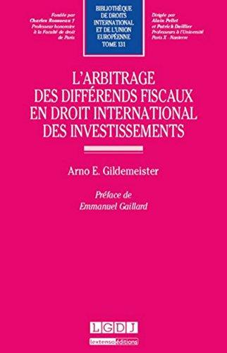 L' arbitrage des différends fiscaux en droit international des investissements t.131: ...