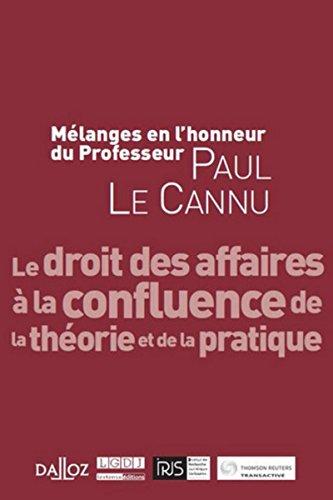 9782275043364: mélanges en l'honneur du professeur paul le cannu: LE DROIT DES AFFAIRES À LA CONFLUENCE DE LA THÉORIE ET DE LA PRATIQUE (LES MÉLANGES)
