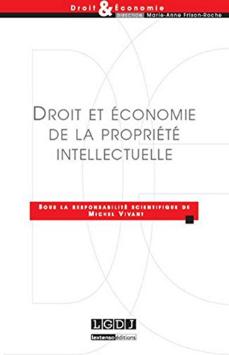Droit et économie de la propriété intellectuelle: Vivant Michel