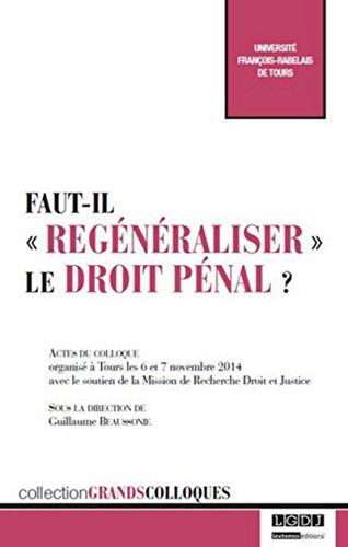 """Faut-il """"regénéraliser"""" le droit pénal ? : Actes du colloque organis..."""
