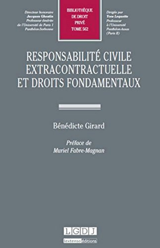 Responsabilité civile extracontractuelle et droits fondamentaux. Tome 562: Bénédicte Girard