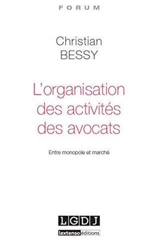 L'organisation des activités des avocats. Entre monopole et marché