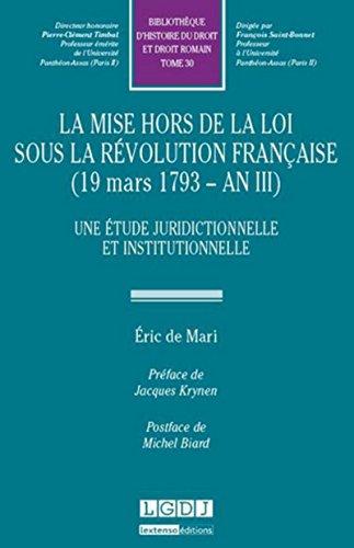 La mise hors de la loi sous la révolution française (1793 - an III). Une étude...