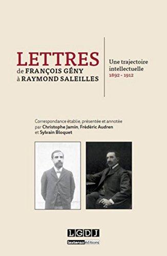 Lettres de François Gény à Raymond Saleilles : Une trajectoire intellectuelle ...
