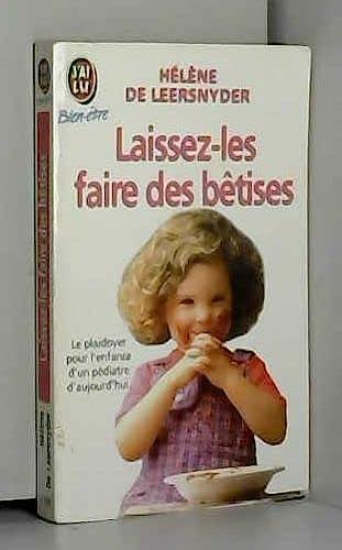 9782277071068: Laissez-les faire des bêtises : Plaidoyer pour l'enfant par un pédiatre d'aujourd'hui