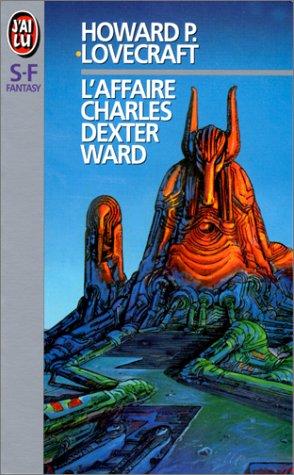 L'AFFAIRE CHARLES DEXTER WARD (J'ai Lu science-fiction): H-P Lovecraft