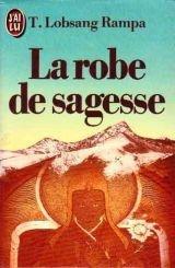 La robe de sagesse (French Edition): T.Lobsang Rampa