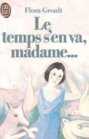 Le Temps s'en va, madame.: Groult, Flora