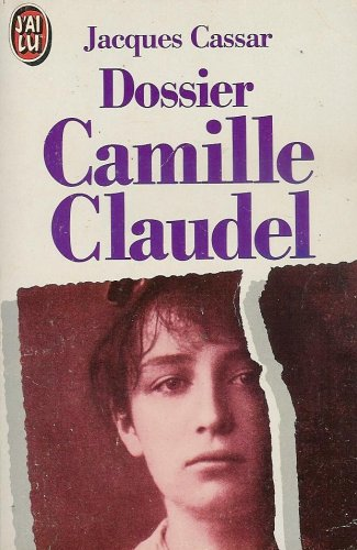 9782277226154: Dossier Camille Claudel : Présenté par Jeanne Fayard : Introduction de Monique Laurent : Collection : J'ai lu n° 2615