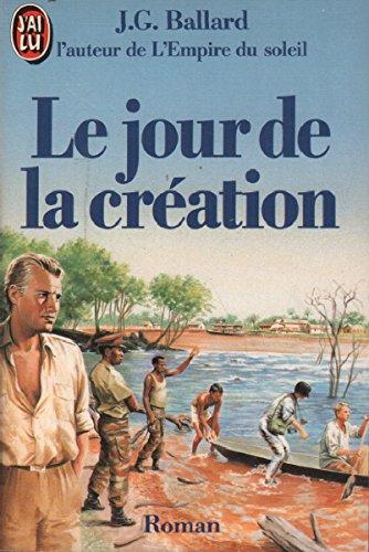 Le Jour de la création: Ballard, J-G: