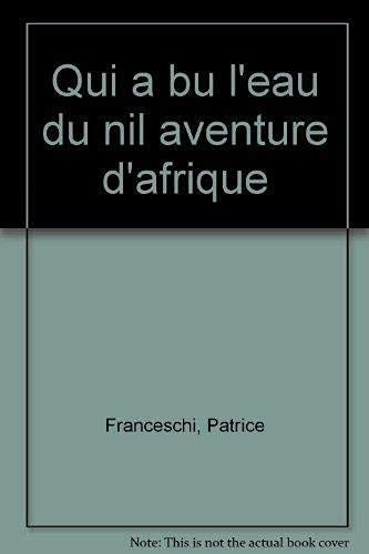 9782277229841: Qui a bu l'eau du Nil : Aventure d'Afrique