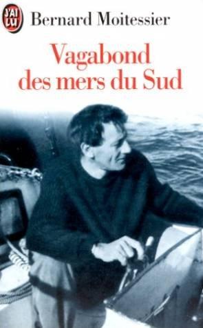 Un vagabond des mers du sud: Moitessier, Bernard