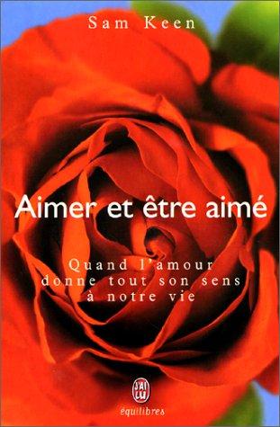 Aimer et être aimé. Quand l'amour donne tout son sens Ã: notre vie (BIEN-ÊTRE (NP) (A)) (9782277260226) by Keen, Sam