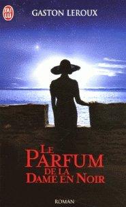 Le Parfum de la Dame en Noir: Gaston Leroux