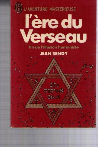 L'ère du verseau -fin de l'illusion humaniste: Jean Sendy