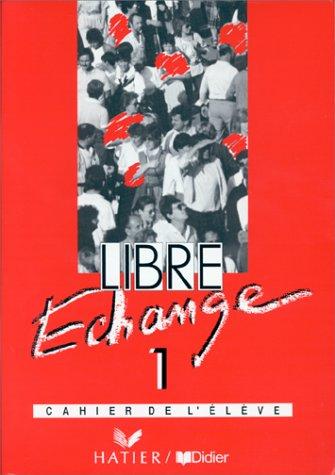 Libre Echange 1 -Cahier de L'Eleve (Spanish: Hatier