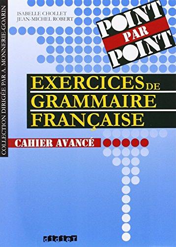 Exercice de Grammaire francaise POINT PAR POINT - CAHIER AVANCE: Isabelle Chollet