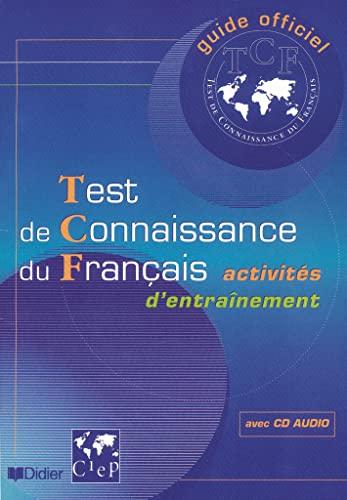 9782278052714: Guide officiel d'entrainement au TCF : Test de connaissance du francais, activités d'entrainement (1 livre + 1 CD audio) (French Edition)