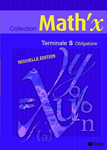 Math'X Terminale S Obligatoire ed 2006 Livre: Yves Alvez; Marie-Hélène