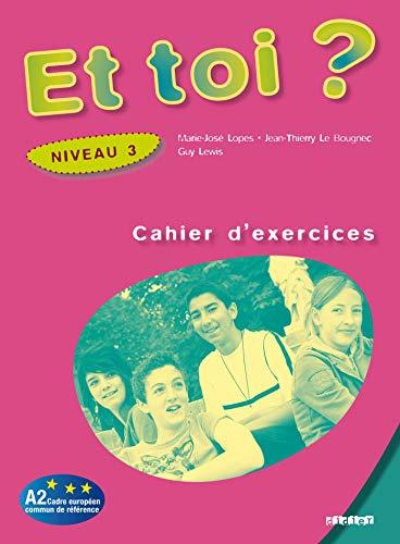 Et toi ? : Cahier d'exercices Niveau: Lopes, Marie-José, Le