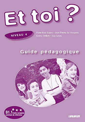 Et toi ? Niveau 4 : Guide: Marie-José Lopes; Jean-Thierry