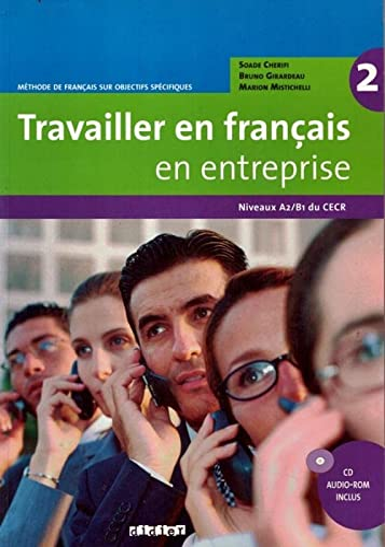 9782278062614: Travailler en français. En entreprise. Per le Scuole superiori. Con CD-ROM: Travailler En Français En Entreprise. Niveau A2-B1