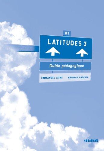 Latitudes 3 B1 : Guide pédagogique: Emmanuel Lainé