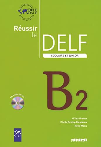 Réussir le DELF scolaire et junior B2 (1CD audio): Gilles Breton; Cécile Bruley-Meszaros; ...