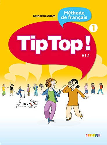 Tip Top ! Méthode de français A1.1 : Volume 1: Catherine Adam