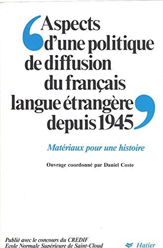 9782278070640: Aspects d'une politique de diffusion du français langue étrangère depuis 1945 : Matériaux pour une histoire