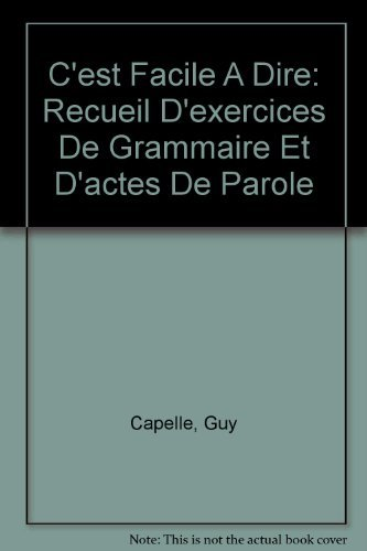 9782278074761: C'est Facile A Dire: Recueil D'exercices De Grammaire Et D'actes De Parole (French Edition)