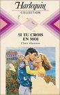 9782280003001: Si tu crois en moi : Collection : Harlequin collection n° 597