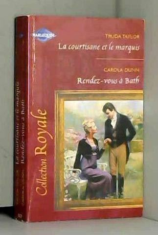 Courtisane et Marquis+ Rendez-Vous a Bath Royale: Truda Taylor Carola