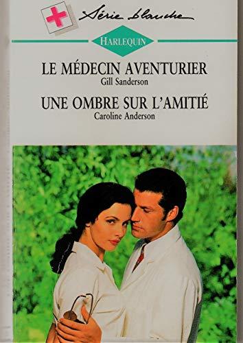 9782280032728: Le médecin aventurier Suivi de Une ombre sur l'amitié : Collection : Harlequin série blanche n° 373