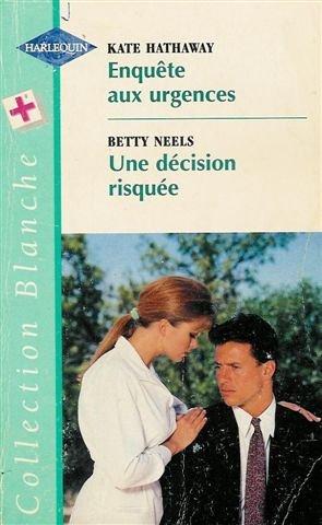 9782280033534: Enquête aux urgence suivi par Une décision risquée : Collection : Harlequin collection blanche n° 453