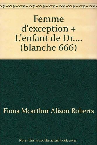 9782280035668: Femme d'exception + L'enfant de Dr.... (blanche 666)