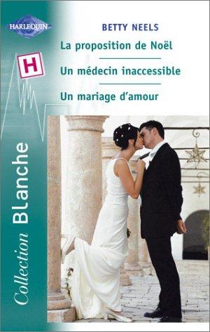 La proposition de Noël / Un médecin inaccessible / Un mariage d'amour (9782280036191) by [???]