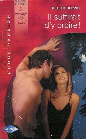 9782280082983: Il suffirait d'y croire ! : Collection : Harlequin collection rouge passion n� 1270 : S�rie : Trois amies, une devise : le mariage si je veux