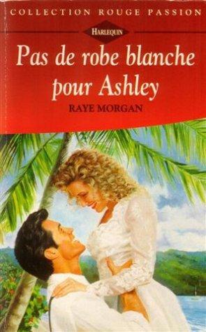 9782280114653: Pas de robe blanche pour Ashley : Collection : Collection rouge passion n° 706