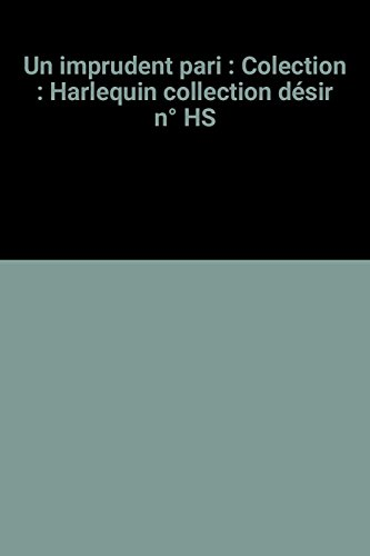 9782280126496: Un imprudent pari : Colection : Harlequin collection d�sir n� HS