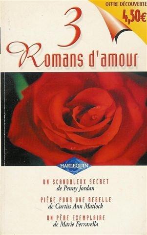 9782280127141: Un scandaleux secret + Piège pour une rebelle + Un père exemplaire : Collection : Harlequin 3 romans d'amour n° HS
