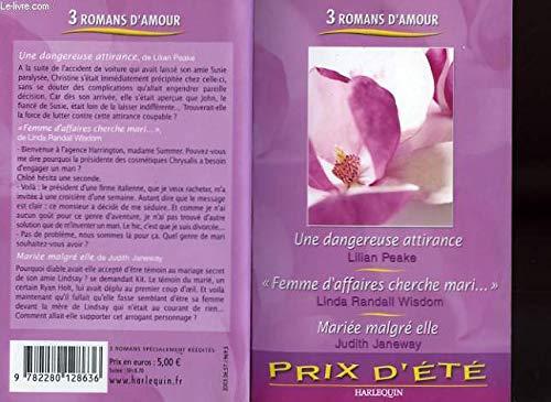 9782280128636: Une dangereuse attirance + Femme d'affaires cherche mari + Mariée malgré elle : Collection : Harlequin 3 roman d'amour : Prix d'été