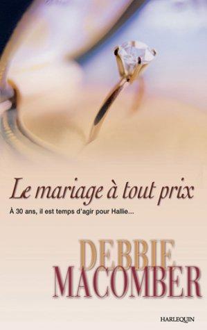 9782280129619: Le Mariage à tout prix : A 30 ans, il est temps d'agir pour Hallie...