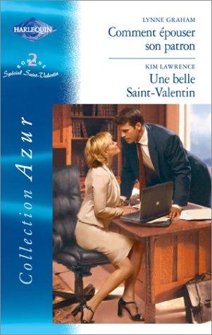 Comment épouser son patron suivi par Une belle Saint-Valentain : Collection : Harlequin azur n° ...